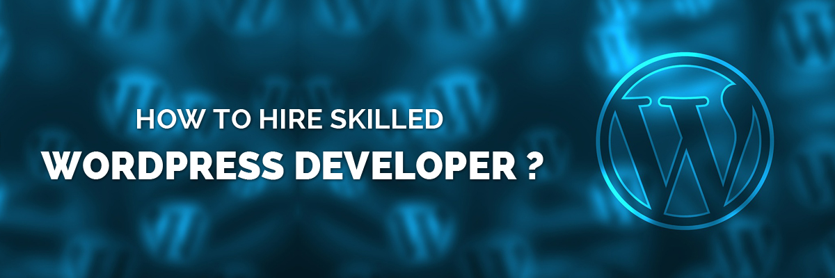 How to hire skilled WordPress Developer-ahomtech.com