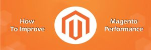 how to improve Magento performance-ahomtech.com