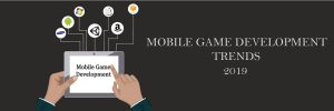 latest mobile game development trends 2019-ahomtech.com