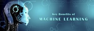 key benefits of machine learning-ahomtech.com