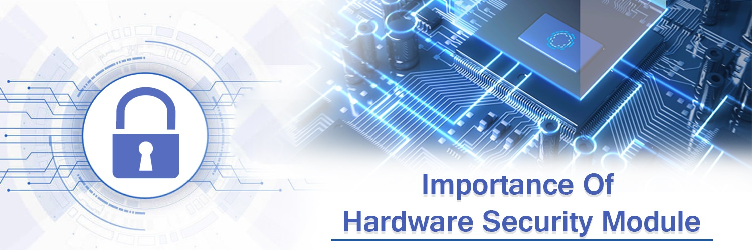 Importance of hardware security module-ahomtech.com