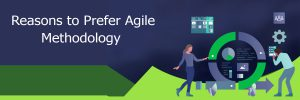 Reasons to prefer agile methodology-ahomtech.com